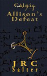 Allison's Defeat (The Calnis Chronicles 1) - J.R.C. Salter