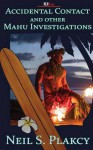 Accidental Contact and Other Mahu Investigations - Neil Plakcy