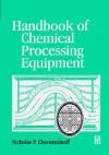 Handbook of Chemical Processing Equipment - Nicholas P. Cheremisinoff
