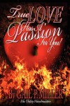 True Love Has a Passion for You! - Gail P. Miller