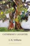 Catherine's Laughter - C.K. Williams