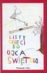 Listy dzieci do Ojca Świętego - Magdalena Koziej-Ostaszkiewicz, Katarzyna Leżeńska