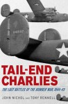 Tail-End Charlies: The Last Battles of the Bomber War, 1944--45 - John Nichol, Tony Rennell