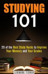 Studying 101: 20 of the Best Study Hacks to Improve Your Memory and Your Grades (Time Management & Productivity) - Leonard Fisher