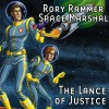 The Lance of Justice (Dramatized): Rory Rammer, Space Marshal - Ron N. Butler, David Benedict, Jack Mayfield, Fiona K. Leonard, Bill Jackson, Thomas E. Fuller, Phil Carter, Tess Conway