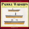 Paddle Warships: The Earliest Steam Powered Fighting Ships, 1815-1850 - D.K. Brown