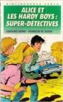 Alice et les Hardy boys, super-détectives - Carolyn Keene, Franklin W. Dixon, Caroline Quine, France-Marie Watkins