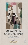 Managing in Changing Times: A Guide for the Perplexed Manager - Sid Lowe