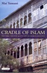 Cradle of Islam: The Hijaz and the Quest for Identity in Saudi Arabia - Mai Yamani