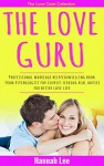 The Love Guru: Professional marriage help/counselling book from psychologist for couples seeking real advice for better love life - Hannah Lee