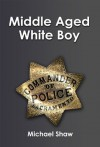 Middle-Aged White Boy - Michael Shaw