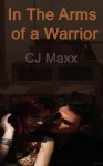 In the Arms of a Warrior - C.J. Maxx