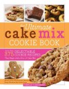 Ultimate Cake Mix Cookie Book: More Than 375 Delectable Cookie Recipes That Begin with a Box of Cake Mix - Camilla V Saulsbury