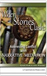 When Stories Clash: Addressing Conflict with Narrative Mediation - John Winslade, Gerald Monk