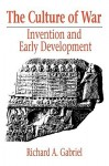The Culture of War: Invention and Early Development - Richard A. Gabriel