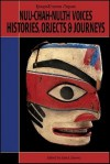 Nuu-chah-nulth Voices, Histories, Objects & Journeys - Alan L. Hoover, Royal British Columbia Museum