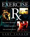Exercise RX: The Lifetime Prescription for Reducing Your Medical Risks and Sports Injuries - Gary Yanker