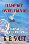 "Hamfist Over Hanoi: Wolfpack on the Prowl (The Air Combat Adventures of Hamilton ""Hamfist"" Hancock Book 4) - G. E. Nolly"