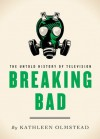 Breaking Bad: The Untold History of Television - Kathleen Olmstead