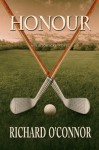 Honour: A Historical Golf Novel - Richard O'Connor