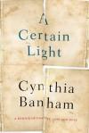 A Certain Light - Cynthia Banham