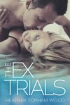 The Ex Trials - Heather Topham Wood