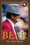 Bear: The Hard Life & Good Times of Alabama's Coach Bryant - Paul W. Bryant, John Underwood