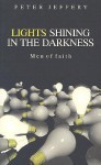 Lights Shining in the Darkness: Men of Faith - Peter Jeffrey