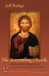 The Storytelling Church: Adventures in Reclaiming the Role of Story in Worship - Jeff Barker