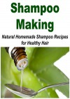 Shampoo Making: Natural Homemade Shampoo Recipes for Healthy Hair: (Shampoo - Shampoo Making - Shampoo Recipes) - Kate Brady