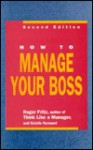 How to Manage Your Boss - Roger Fritz, Kristie Kennard