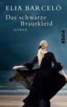 Das Schwarze Brautkleid: Roman - Elia Barceló, Stefanie Gerhold