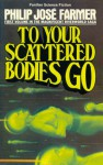 To Your Scattered Bodies Go - Philip José Farmer