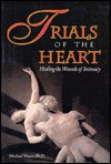 Trials of the Heart: Healing the Wounds of Intimacy - Michael Mayer
