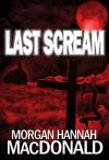 LAST SCREAM (The Thomas Family Book 3) - Morgan Hannah MacDonald