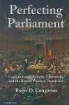 Perfecting Parliament: Constitutional Reform, Liberalism, and the Rise of Western Democracy - Roger D. Congleton