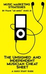 Music Marketing Strategies: The Unsigned And Independent Musician Cheat Sheet : A Quick Start Guide To Get You Started - Frank Jones