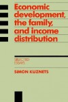 Economic Development, the Family, and Income Distribution: Selected Essays - Simon Kuznets, Louis P. Galambos, Robert Gallman, Robert Gallmam