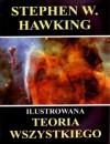 Ilustrowana teoria wszystkiego : powstanie i losy wszechświata - Stephen William Hawking