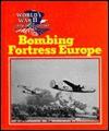 Bombing Fortress Europe: World War II 50th Anniversary - Wallace B. Black, Jean F. Blashfield