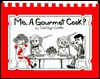 Me, a Gourmet Cook? - Carolyn Coats, Sheila Behr