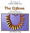 The Ojibwe Of Michigan, Wisconsin, Minnesota, And North Dakota (The Library Of Native Americans) - Janet Craig