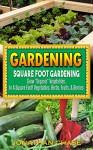 "Gardening: Square Foot Gardening - Grow ""Organic"" Vegetables, In A Square Foot! Vegetables, Herbs, Fruits, & Berries - Jonathan Chase"