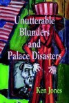 Unutterable Blunders and Palace Disasters - Ken Jones