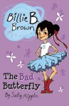 [ The Bad Butterfly (Billie B. Brown) ] By Rippin, Sally ( Author ) [ 2013 ) [ Paperback ] - Sally Rippin