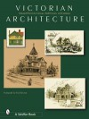 Victorian Architecture - Schiffer Publishing Ltd