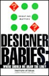 Designer Babies: Where Should We Draw the Line (Debating Matters) - Institute of Ideas, Ellie Lee