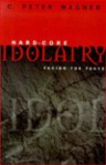 Hard-Core Idolatry: Facing the Facts - C. Peter Wagner