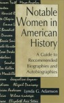 Notable Women in American History: A Guide to Recommended Biographies and Autobiographies - Lynda G. Adamson