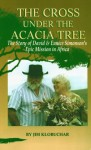 The Cross Under the Acacia Tree: The Story of David and Eunice Simonson's Epic Mission in Africa - Jim Klobuchar, James Arne Nestingen